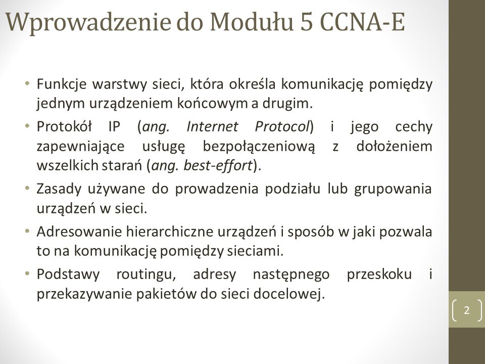 Wprowadzenie do Modułu 5 CCNA-E Funkcje warstwy sieci, która określa komunikację pomiędzy jednym urządzeniem końcowym a drugim.