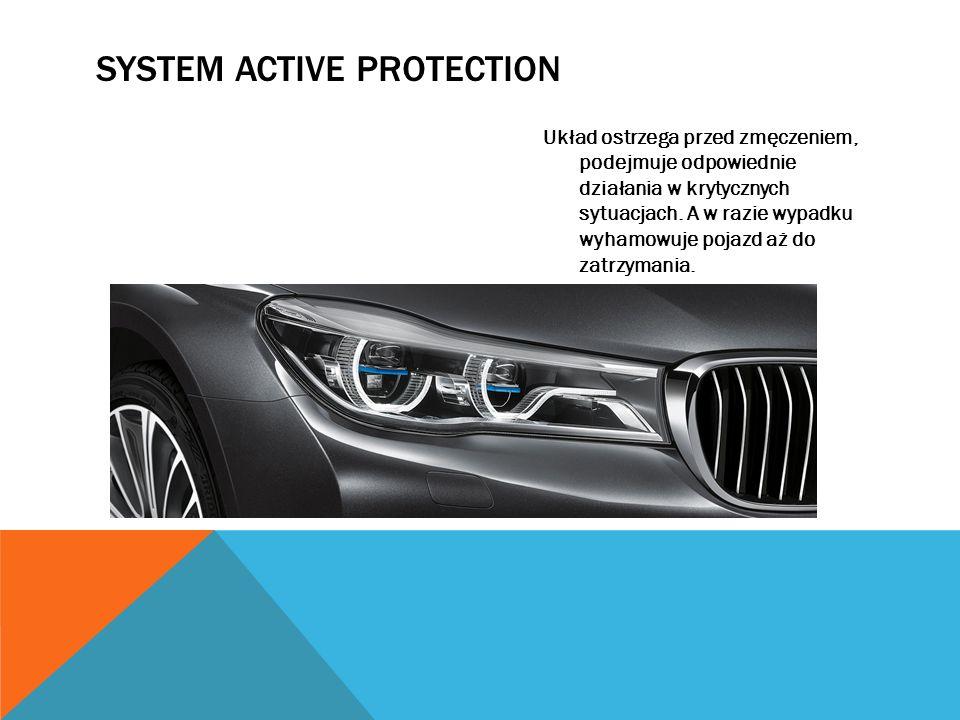 SYSTEM ACTIVE PROTECTION Układ ostrzega przed zmęczeniem, podejmuje odpowiednie działania w krytycznych sytuacjach. A w razie wypadku wyhamowuje pojaz
