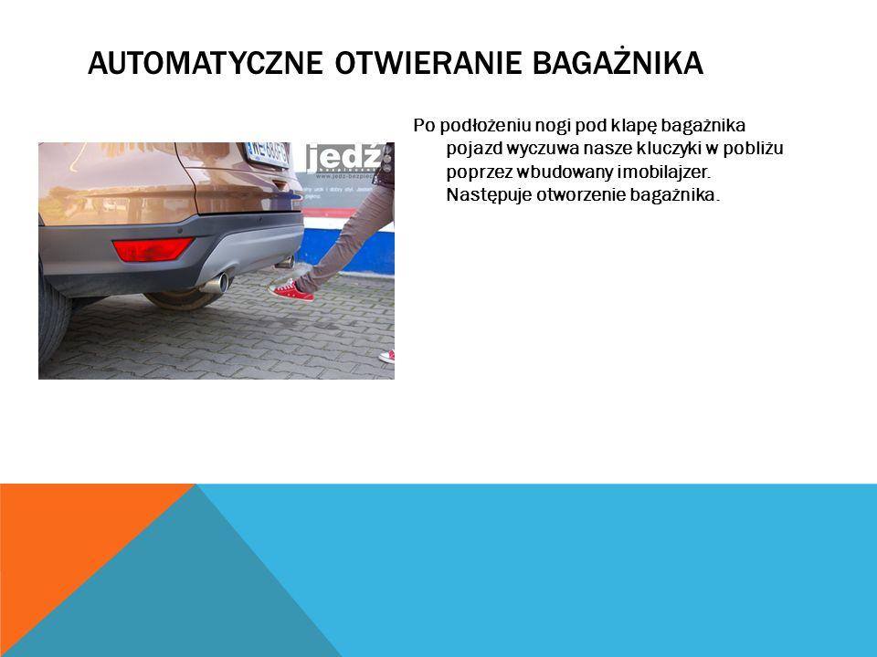 AUTOMATYCZNE OTWIERANIE BAGAŻNIKA Po podłożeniu nogi pod klapę bagażnika pojazd wyczuwa nasze kluczyki w pobliżu poprzez wbudowany imobilajzer. Następ