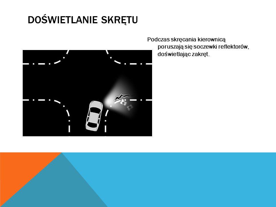 DOŚWIETLANIE SKRĘTU Podczas skręcania kierownicą poruszają się soczewki reflektorów, doświetlając zakręt.