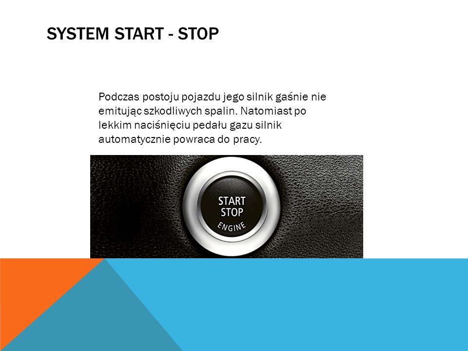 SYSTEM START - STOP Podczas postoju pojazdu jego silnik gaśnie nie emitując szkodliwych spalin. Natomiast po lekkim naciśnięciu pedału gazu silnik aut
