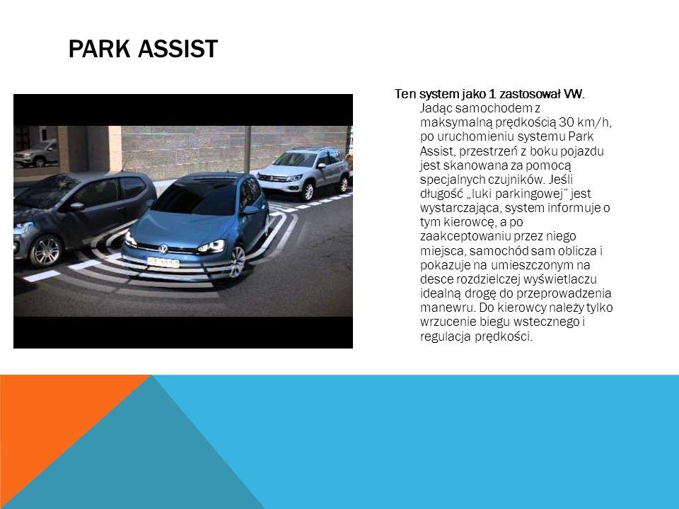 PARK ASSIST Ten system jako 1 zastosował VW. Jadąc samochodem z maksymalną prędkością 30 km/h, po uruchomieniu systemu Park Assist, przestrzeń z boku