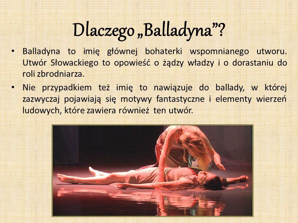 """Dlaczego """"Balladyna""""? Balladyna to imię głównej bohaterki wspomnianego utworu. Utwór Słowackiego to opowieść o żądzy władzy i o dorastaniu do roli zbr"""