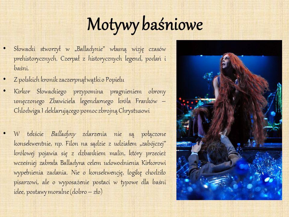 """Motywy baśniowe Słowacki stworzył w """"Balladynie"""" własną wizję czasów prehistorycznych. Czerpał z historycznych legend, podań i baśni. Z polskich kroni"""