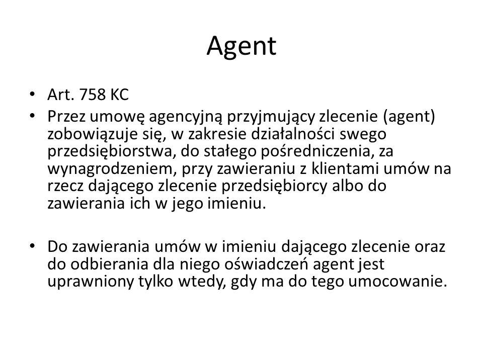Agent Art. 758 KC Przez umowę agencyjną przyjmujący zlecenie (agent) zobowiązuje się, w zakresie działalności swego przedsiębiorstwa, do stałego pośre
