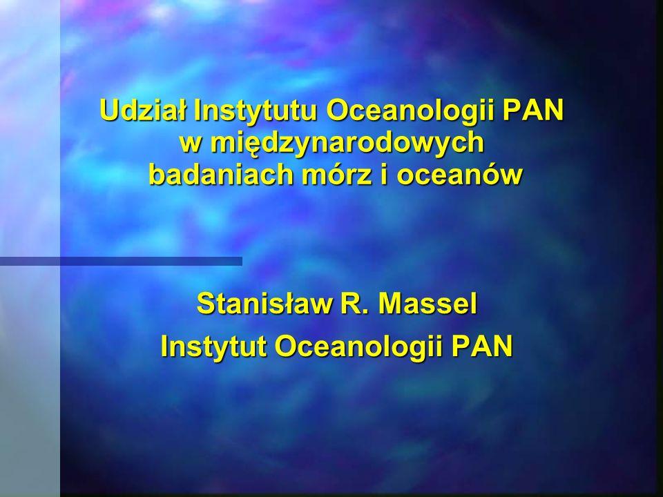 Udział Instytutu Oceanologii PAN w międzynarodowych badaniach mórz i oceanów Stanisław R. Massel Instytut Oceanologii PAN