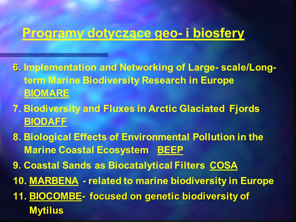 Programy dotyczące geo- i biosfery 6. 6. Implementation and Networking of Large- scale/Long- term Marine Biodiversity Research in Europe BIOMARE 7. Bi