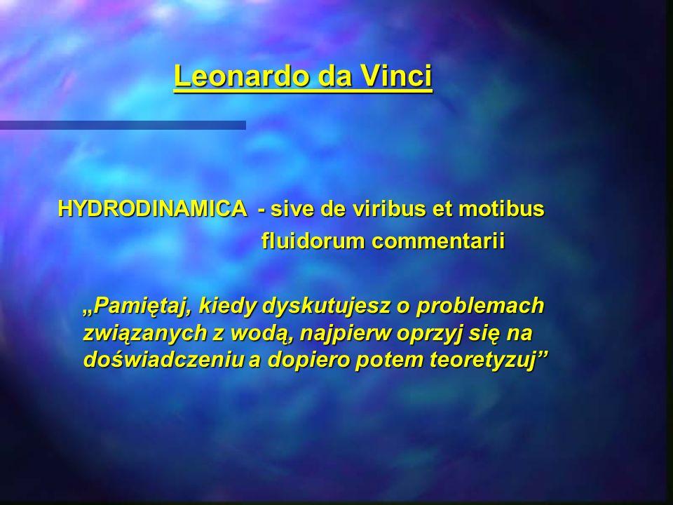 "Leonardo da Vinci HYDRODINAMICA - sive de viribus et motibus fluidorum commentarii fluidorum commentarii ""Pamiętaj, kiedy dyskutujesz o problemach zwi"
