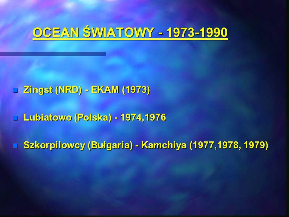 OCEAN ŚWIATOWY - 1973-1990 n Zingst (NRD) - EKAM (1973) n Lubiatowo (Polska) - 1974,1976 n Szkorpilowcy (Bułgaria) - Kamchiya (1977,1978, 1979)