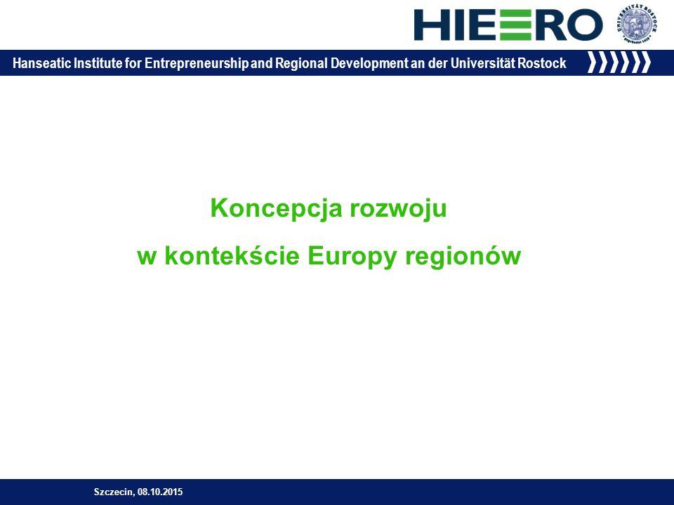 Hanseatic Institute for Entrepreneurship and Regional Development an der Universität Rostock Koncepcja rozwoju w kontekście Europy regionów Szczecin, 08.10.2015