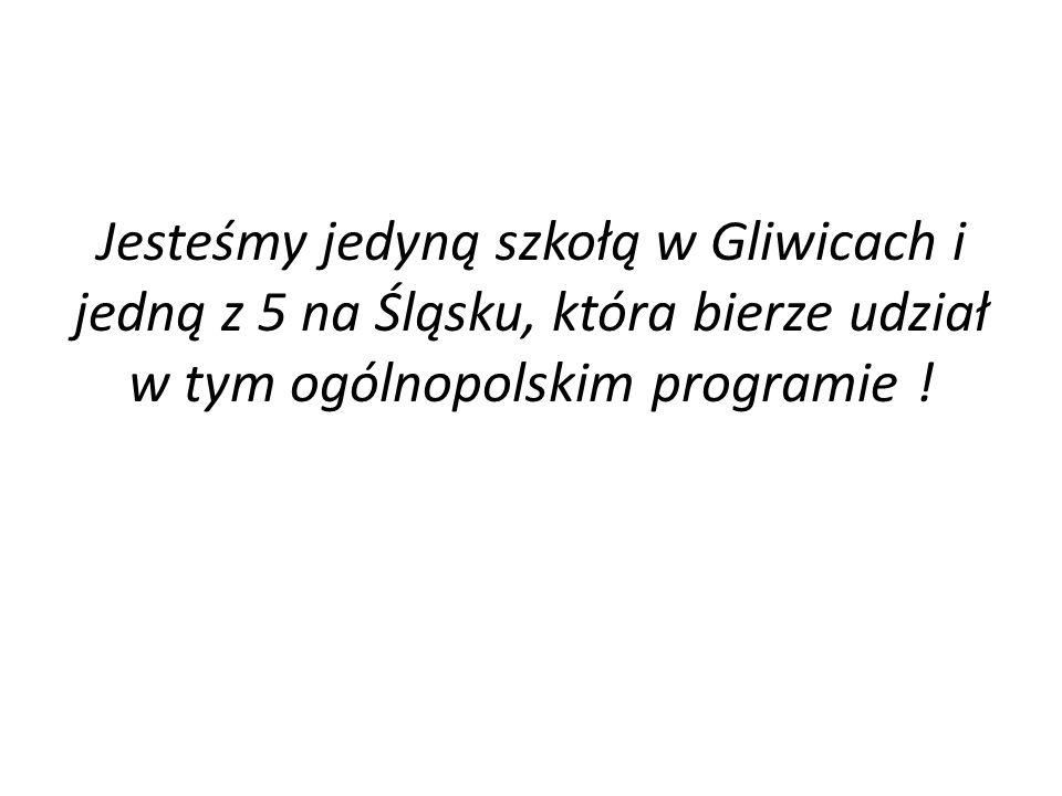 Jesteśmy jedyną szkołą w Gliwicach i jedną z 5 na Śląsku, która bierze udział w tym ogólnopolskim programie !