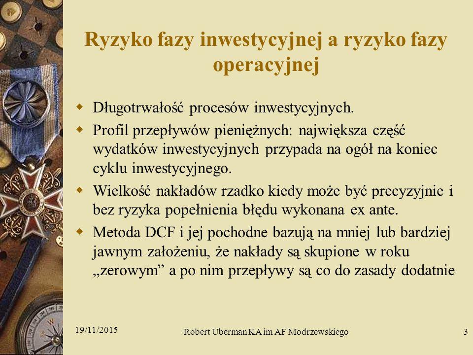 Ryzyko fazy inwestycyjnej a ryzyko fazy operacyjnej  Długotrwałość procesów inwestycyjnych.  Profil przepływów pieniężnych: największa część wydatkó