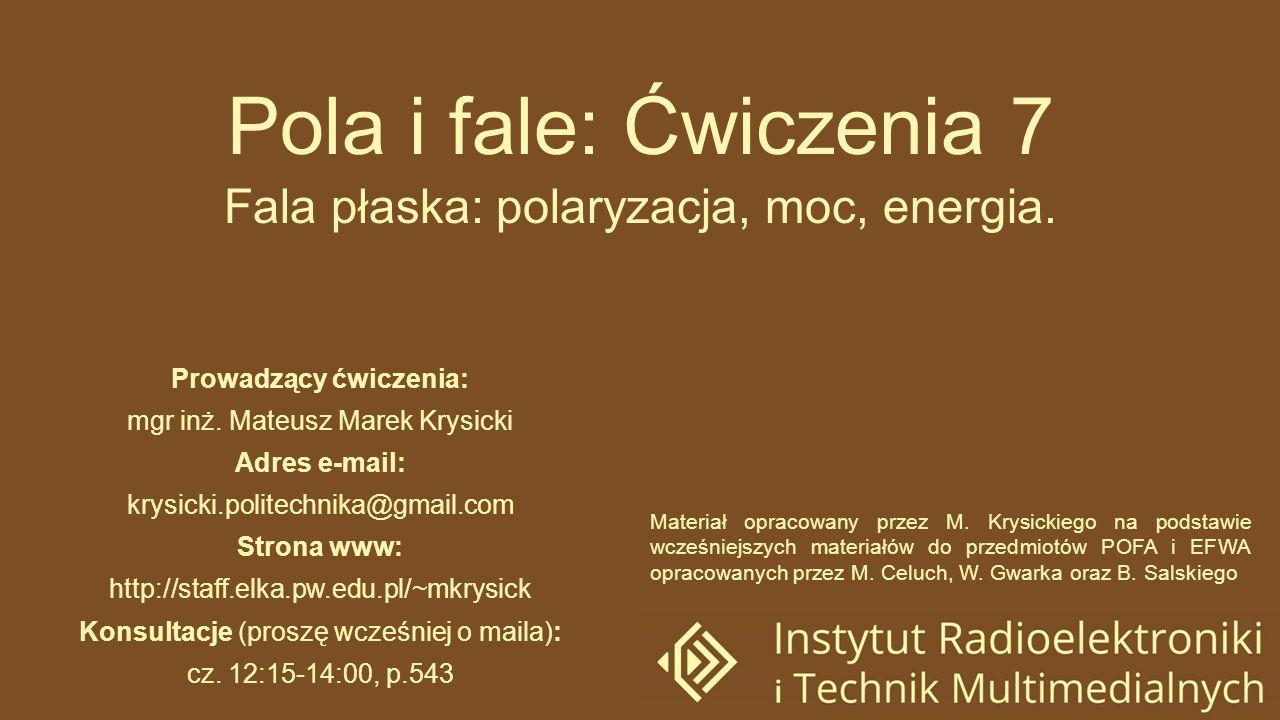 Pola i fale: Ćwiczenia 7 Fala płaska: polaryzacja, moc, energia.