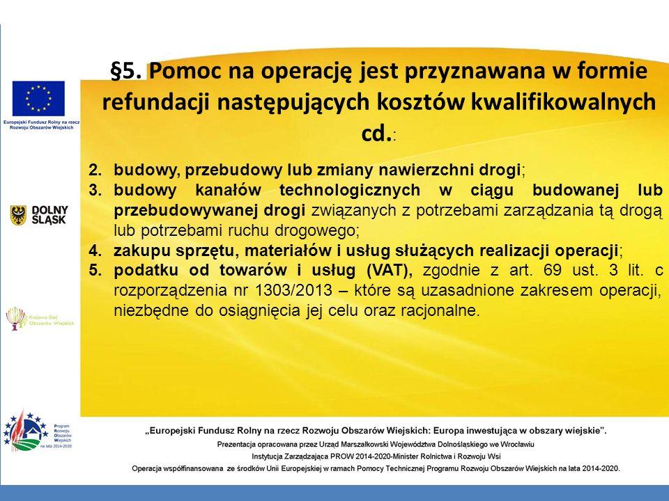 §5. Pomoc na operację jest przyznawana w formie refundacji następujących kosztów kwalifikowalnych cd. : 2.budowy, przebudowy lub zmiany nawierzchni dr