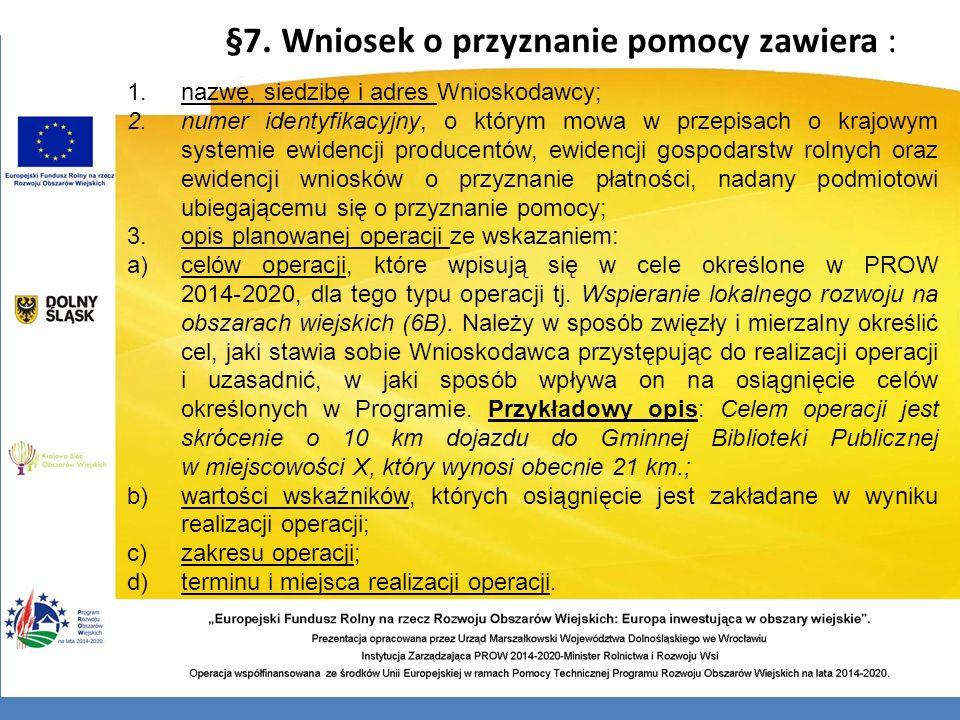 §7. Wniosek o przyznanie pomocy zawiera : 1.nazwę, siedzibę i adres Wnioskodawcy; 2.numer identyfikacyjny, o którym mowa w przepisach o krajowym syste