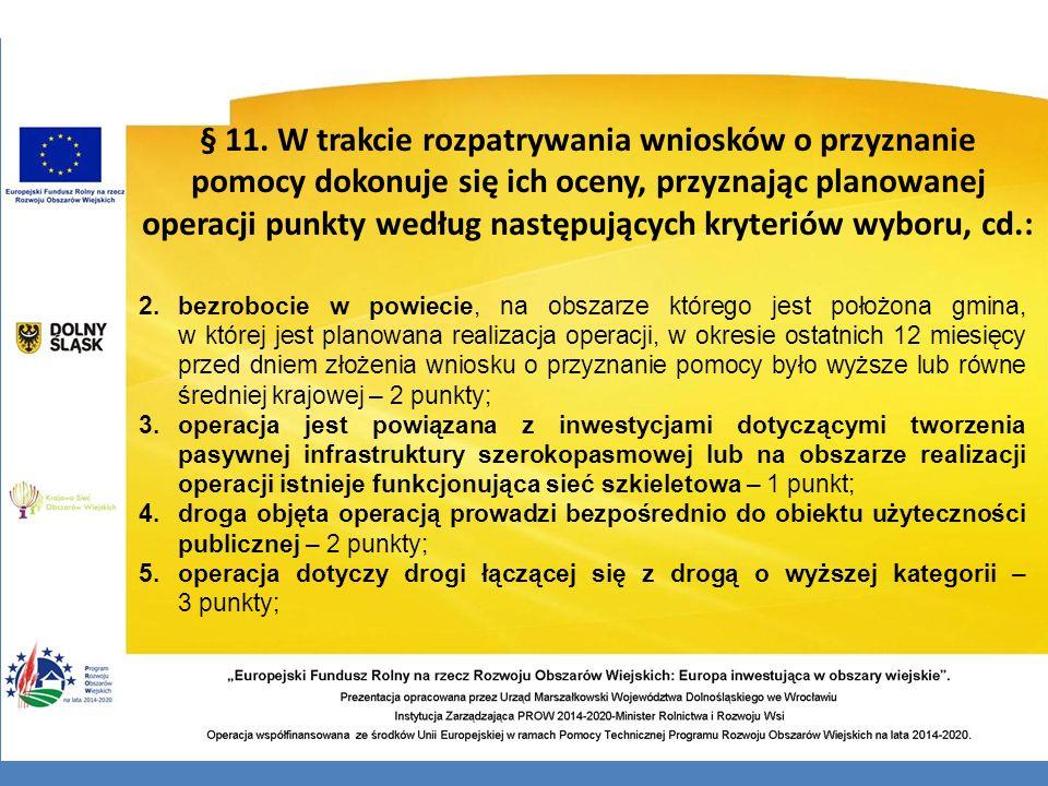 § 11. W trakcie rozpatrywania wniosków o przyznanie pomocy dokonuje się ich oceny, przyznając planowanej operacji punkty według następujących kryterió