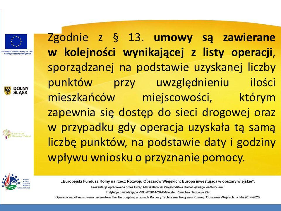 Zgodnie z § 13. umowy są zawierane w kolejności wynikającej z listy operacji, sporządzanej na podstawie uzyskanej liczby punktów przy uwzględnieniu il