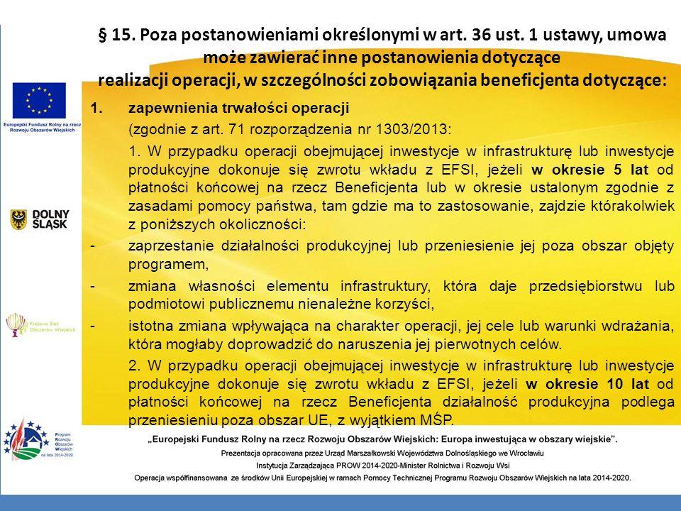 § 15. Poza postanowieniami określonymi w art. 36 ust. 1 ustawy, umowa może zawierać inne postanowienia dotyczące realizacji operacji, w szczególności