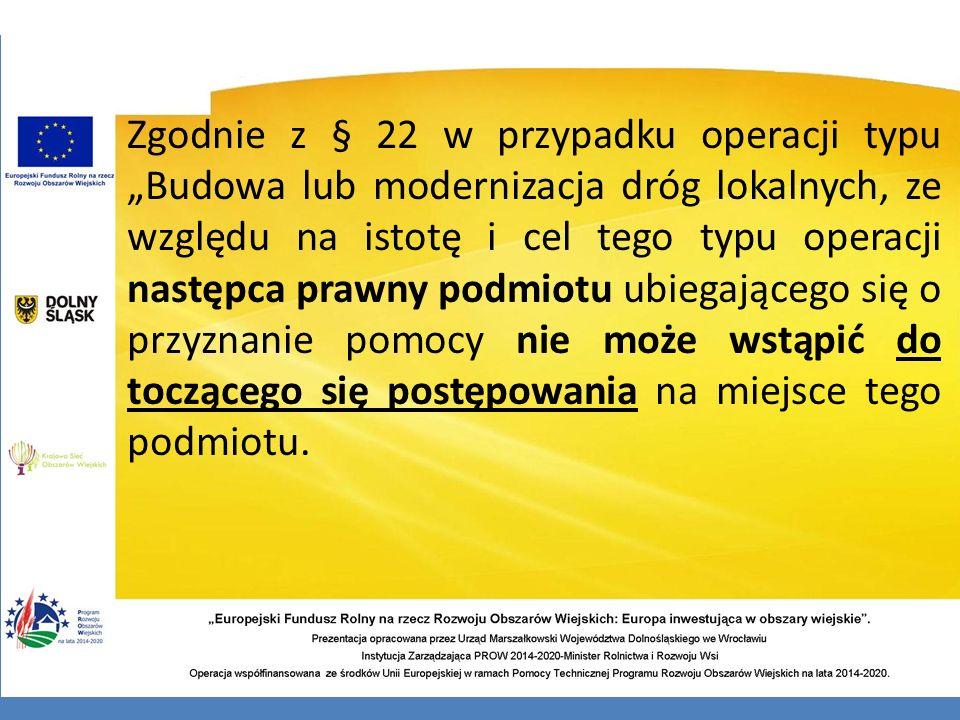 """Zgodnie z § 22 w przypadku operacji typu """"Budowa lub modernizacja dróg lokalnych, ze względu na istotę i cel tego typu operacji następca prawny podmio"""