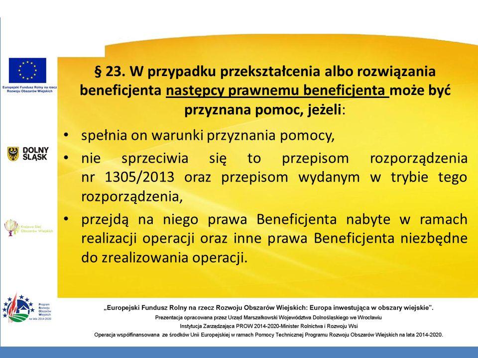 § 23. W przypadku przekształcenia albo rozwiązania beneficjenta następcy prawnemu beneficjenta może być przyznana pomoc, jeżeli: spełnia on warunki pr