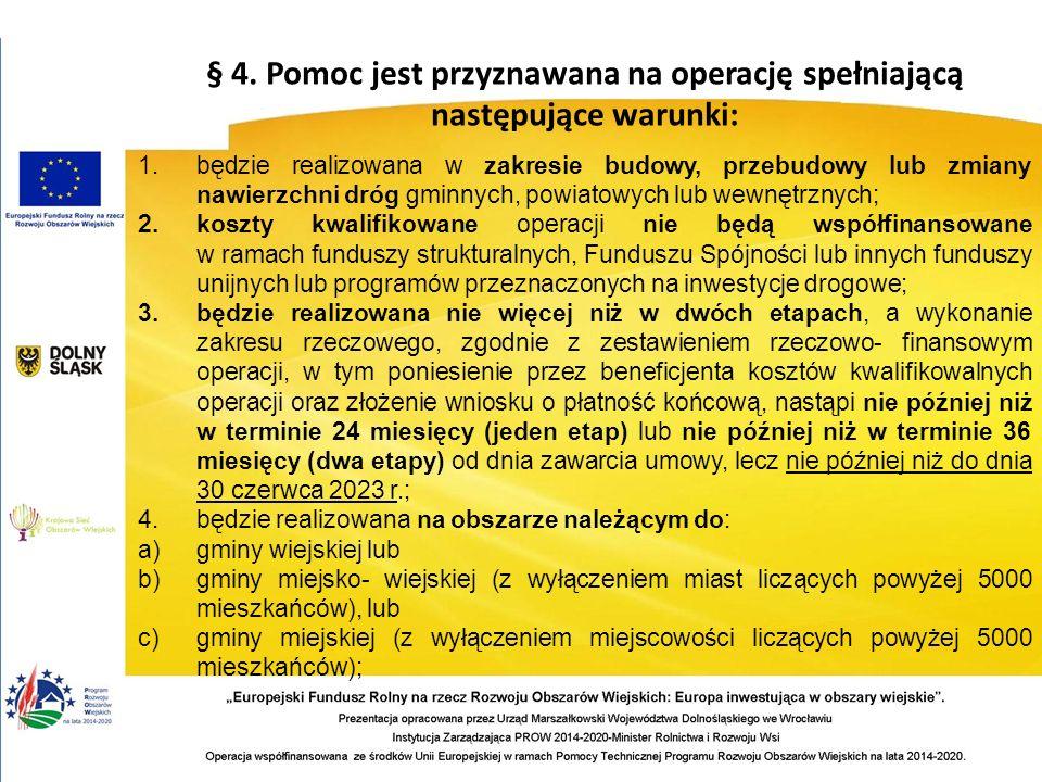 § 4. Pomoc jest przyznawana na operację spełniającą następujące warunki: 1.będzie realizowana w zakresie budowy, przebudowy lub zmiany nawierzchni dró