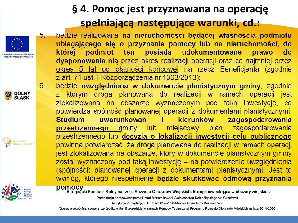 § 4. Pomoc jest przyznawana na operację spełniającą następujące warunki, cd.: 5.będzie realizowana na nieruchomości będącej własnością podmiotu ubiega