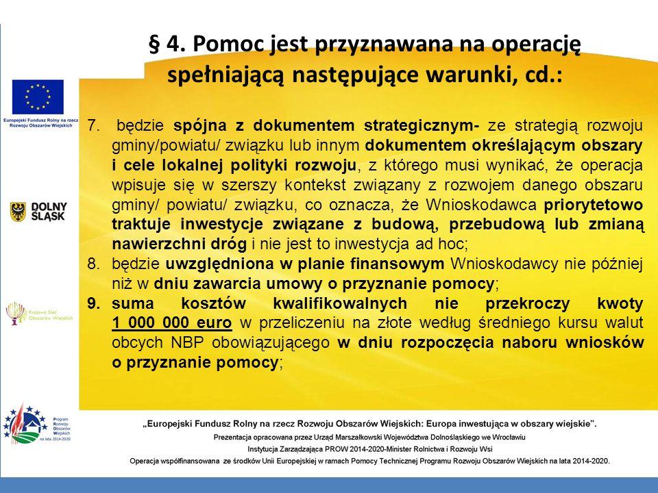 § 4. Pomoc jest przyznawana na operację spełniającą następujące warunki, cd.: 7. będzie spójna z dokumentem strategicznym- ze strategią rozwoju gminy/