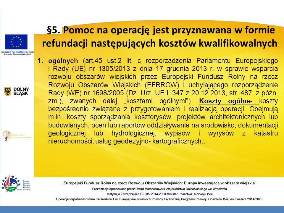 §5. Pomoc na operację jest przyznawana w formie refundacji następujących kosztów kwalifikowalnych : 1.ogólnych (art.45 ust.2 lit. c rozporządzenia Par