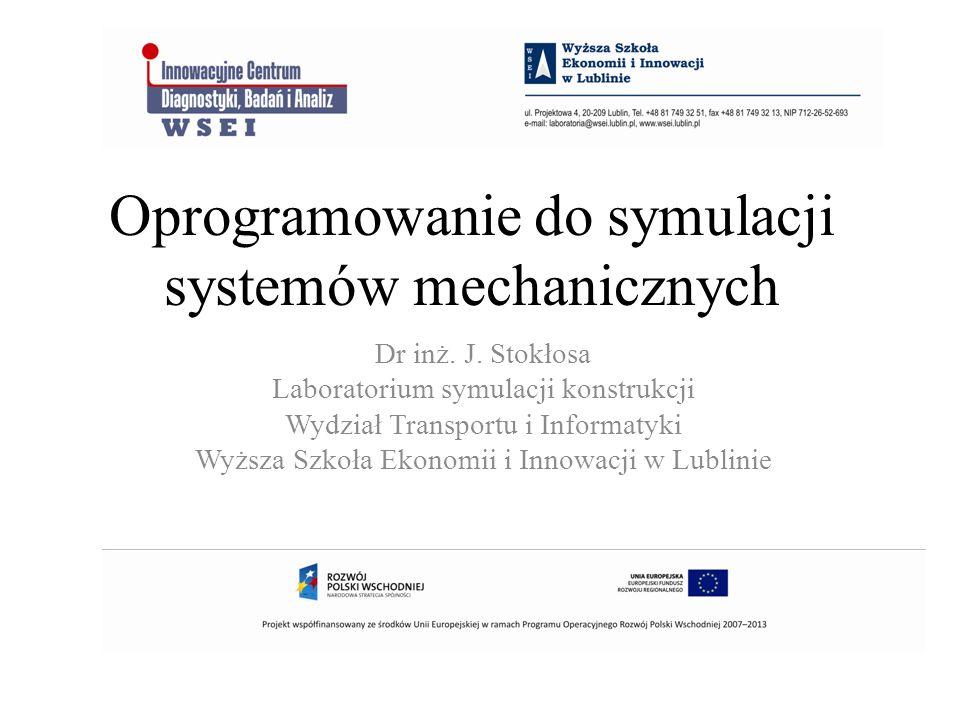 Oprogramowanie do symulacji systemów mechanicznych Dr inż. J. Stokłosa Laboratorium symulacji konstrukcji Wydział Transportu i Informatyki Wyższa Szko