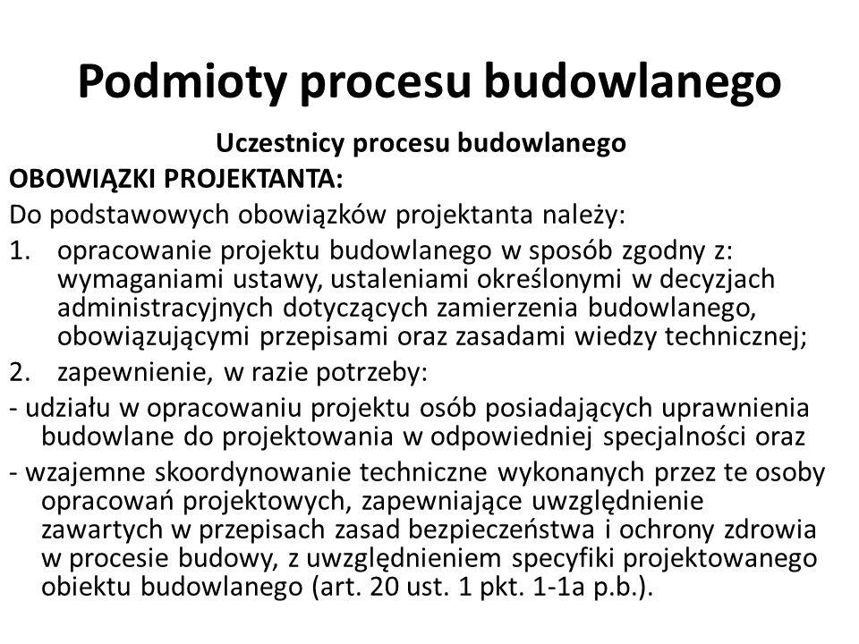 Podmioty procesu budowlanego Uczestnicy procesu budowlanego OBOWIĄZKI PROJEKTANTA: Do podstawowych obowiązków projektanta należy: 1.opracowanie projek