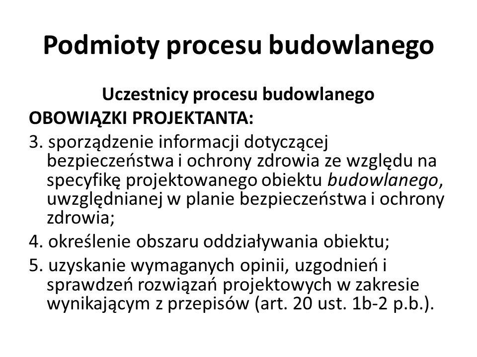 Podmioty procesu budowlanego Uczestnicy procesu budowlanego OBOWIĄZKI PROJEKTANTA: 3. sporządzenie informacji dotyczącej bezpieczeństwa i ochrony zdro