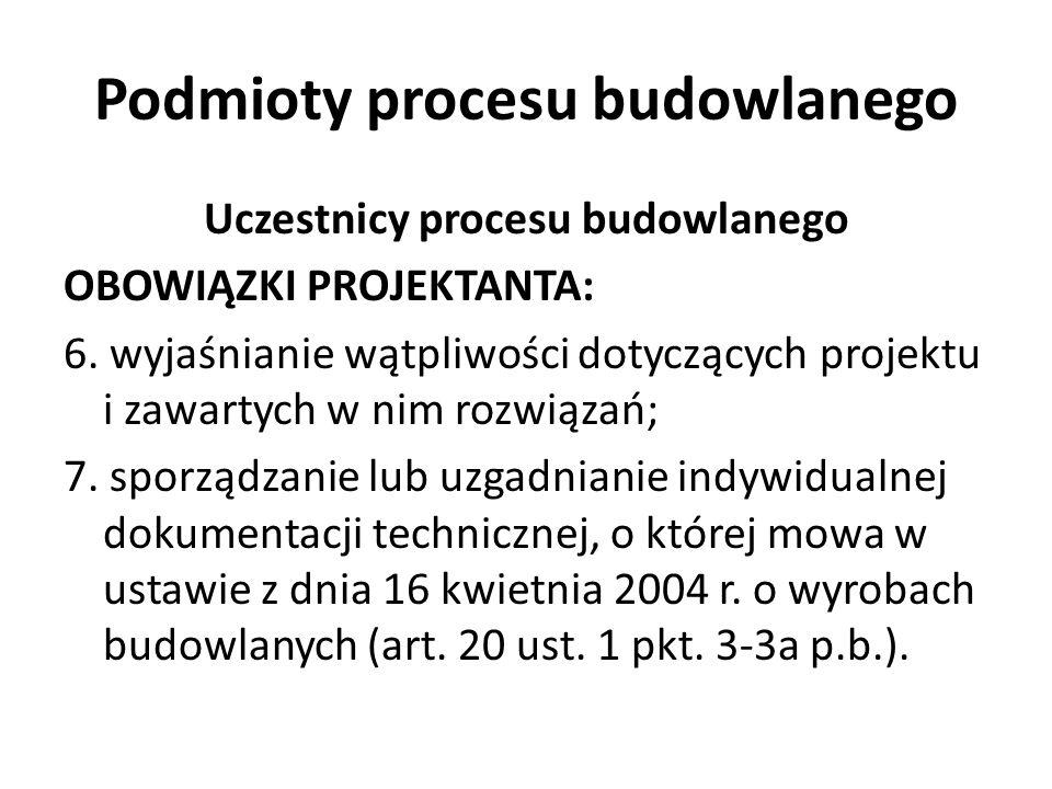 Podmioty procesu budowlanego Uczestnicy procesu budowlanego OBOWIĄZKI PROJEKTANTA: 6. wyjaśnianie wątpliwości dotyczących projektu i zawartych w nim r