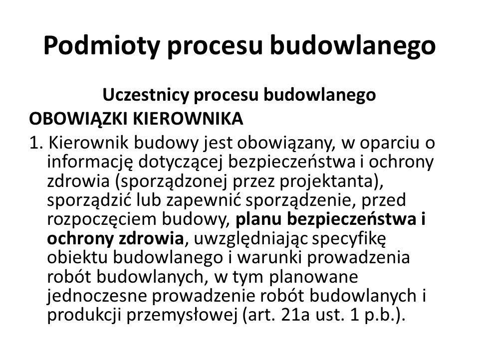 Podmioty procesu budowlanego Uczestnicy procesu budowlanego OBOWIĄZKI KIEROWNIKA 1. Kierownik budowy jest obowiązany, w oparciu o informację dotyczące