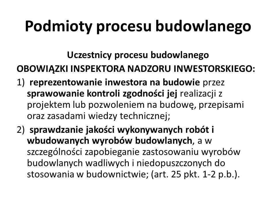 Podmioty procesu budowlanego Uczestnicy procesu budowlanego OBOWIĄZKI INSPEKTORA NADZORU INWESTORSKIEGO: 1) reprezentowanie inwestora na budowie przez