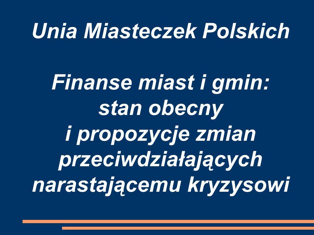 Unia Miasteczek Polskich Finanse miast i gmin: stan obecny i propozycje zmian przeciwdziałających narastającemu kryzysowi