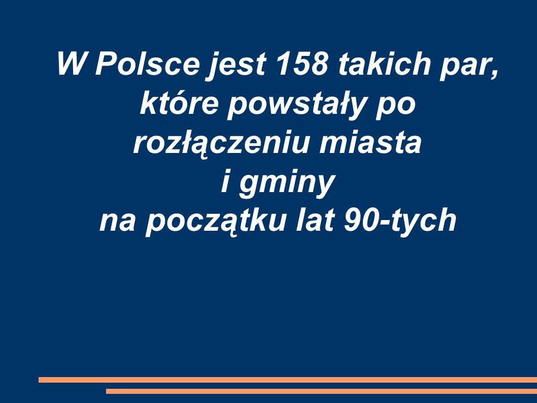 W Polsce jest 158 takich par, które powstały po rozłączeniu miasta i gminy na początku lat 90-tych