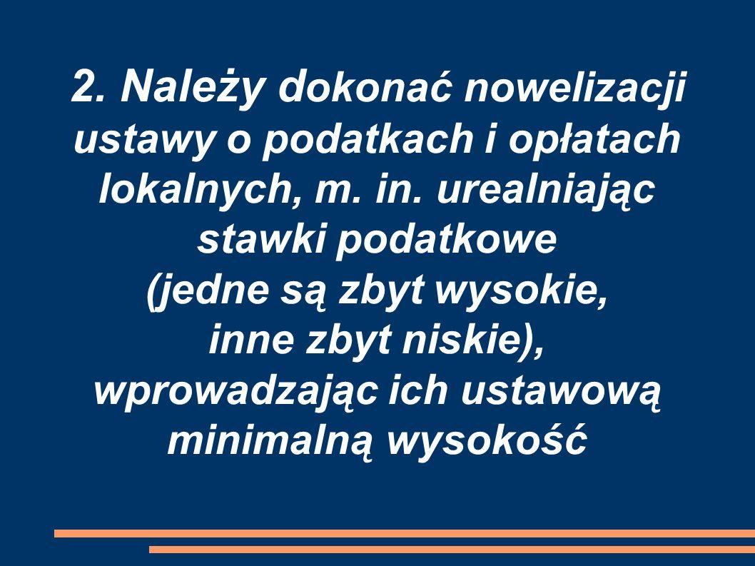 2. Należy d okonać nowelizacji ustawy o podatkach i opłatach lokalnych, m.
