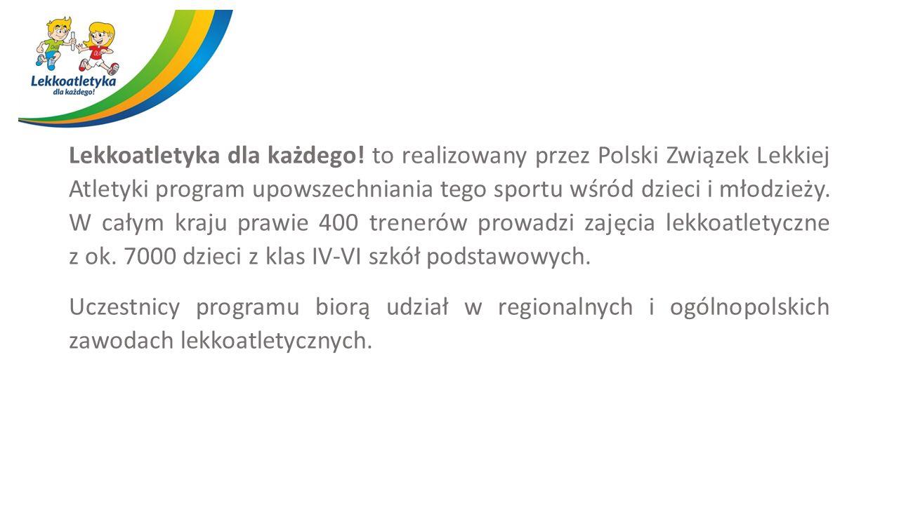 Lekkoatletyka dla każdego! to realizowany przez Polski Związek Lekkiej Atletyki program upowszechniania tego sportu wśród dzieci i młodzieży. W całym