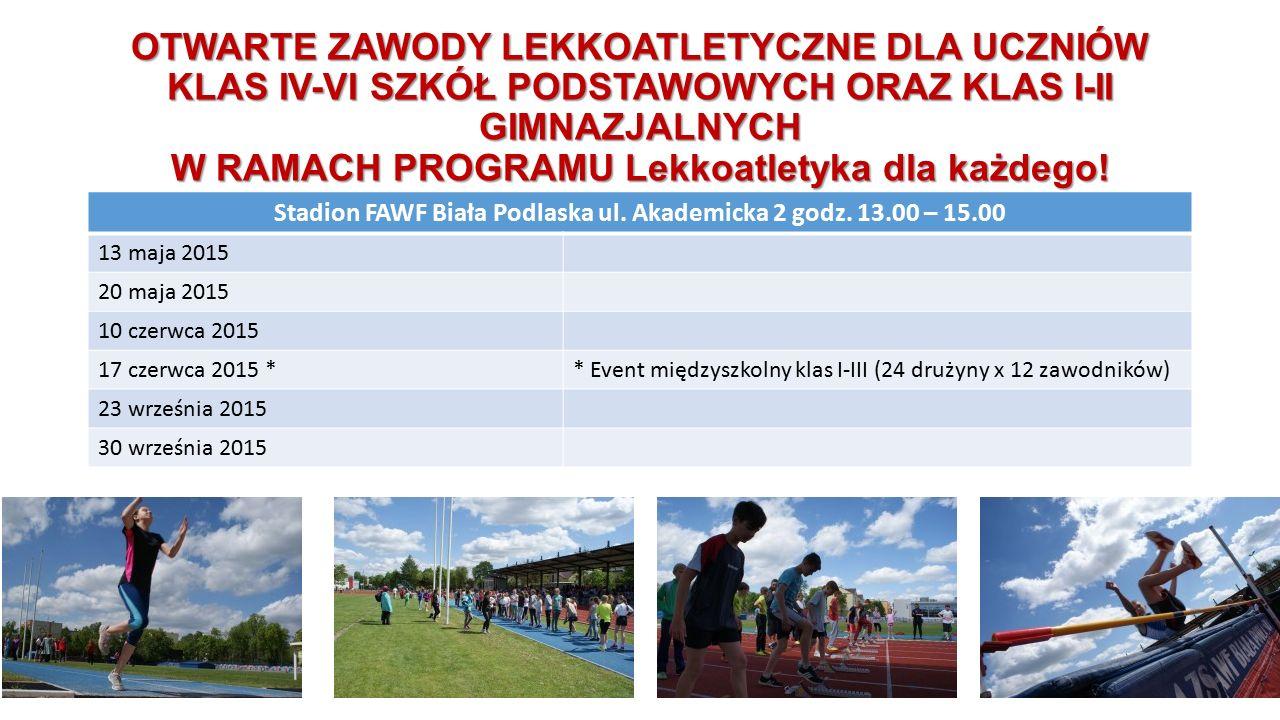 Stadion FAWF Biała Podlaska ul. Akademicka 2 godz. 13.00 – 15.00 13 maja 2015 20 maja 2015 10 czerwca 2015 17 czerwca 2015 ** Event międzyszkolny klas