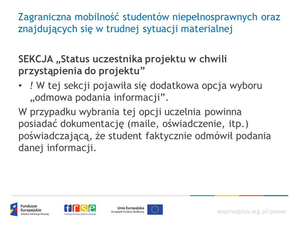 """erasmusplus.org.pl/power Zagraniczna mobilność studentów niepełnosprawnych oraz znajdujących się w trudnej sytuacji materialnej SEKCJA """"Status uczestnika projektu w chwili przystąpienia do projektu ."""