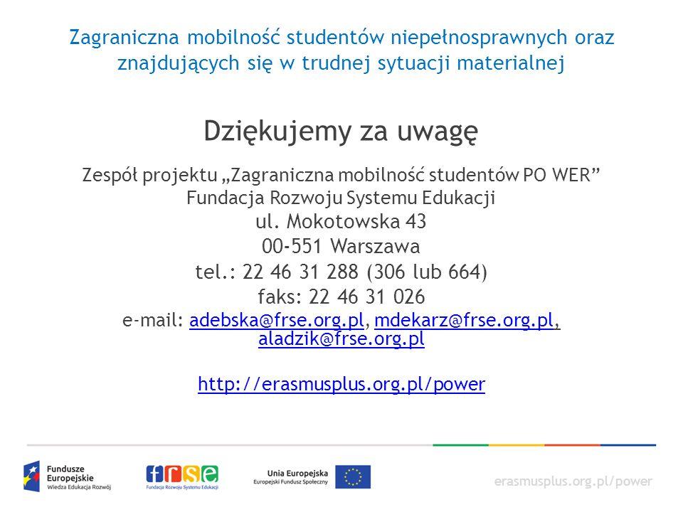 """erasmusplus.org.pl/power Dziękujemy za uwagę Zespół projektu """"Zagraniczna mobilność studentów PO WER Fundacja Rozwoju Systemu Edukacji ul."""