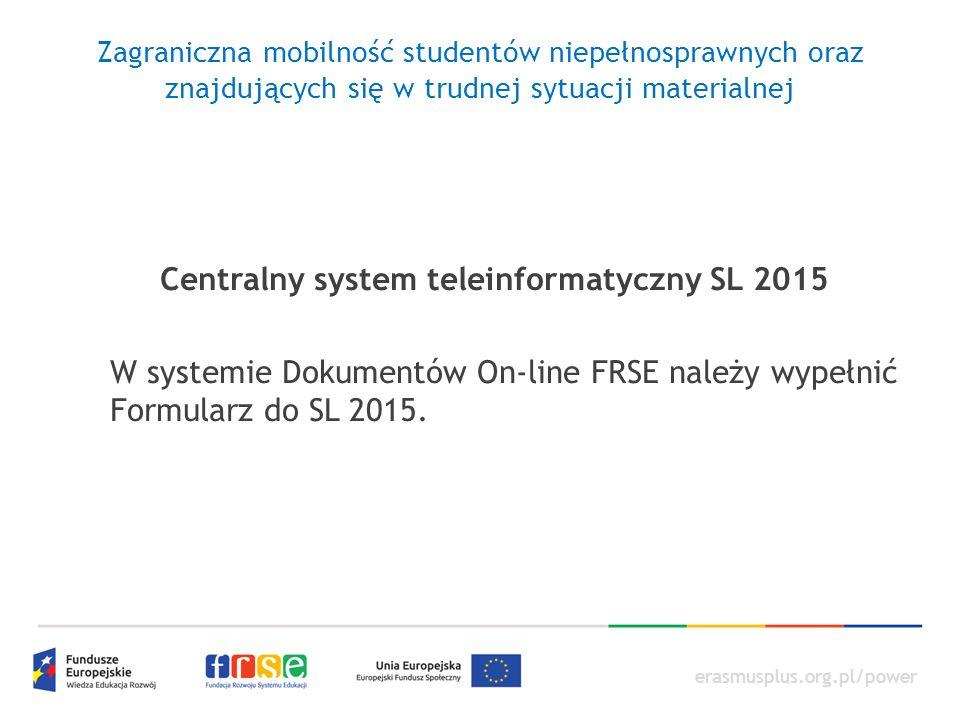 erasmusplus.org.pl/power Centralny system teleinformatyczny SL 2015 W systemie Dokumentów On-line FRSE należy wypełnić Formularz do SL 2015.