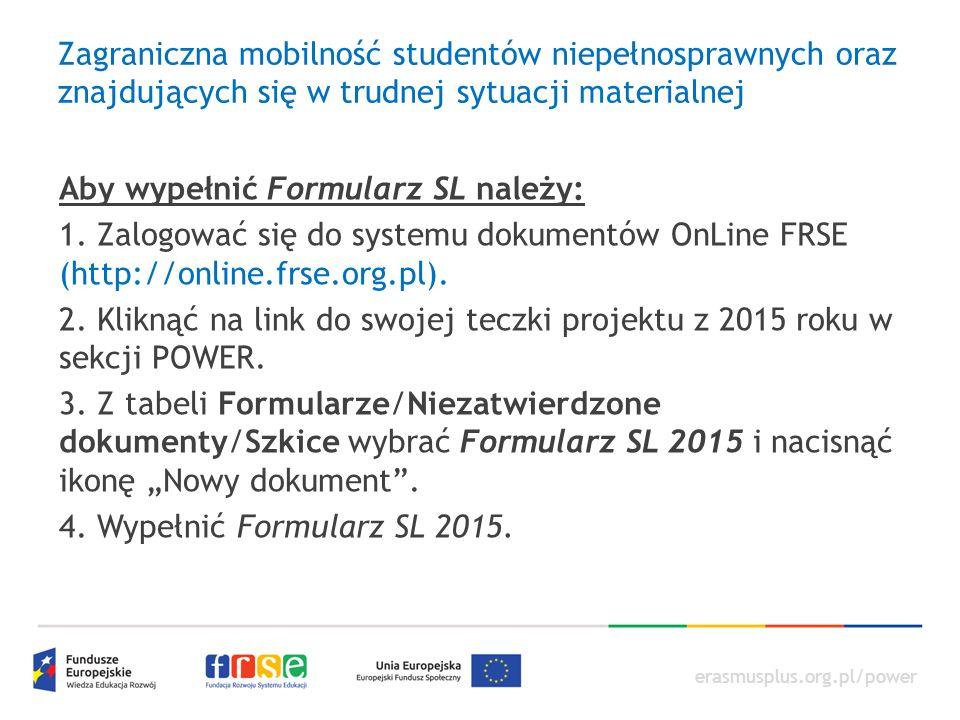 erasmusplus.org.pl/power Zagraniczna mobilność studentów niepełnosprawnych oraz znajdujących się w trudnej sytuacji materialnej Aby wypełnić Formularz SL należy: 1.
