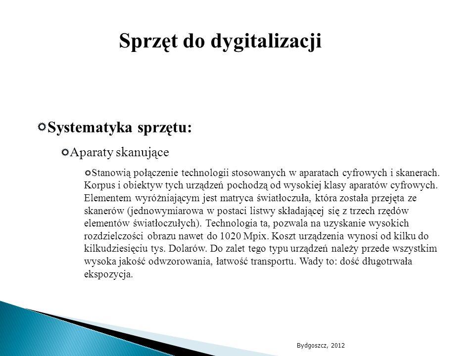 Systematyka sprzętu: Aparaty skanujące Stanowią połączenie technologii stosowanych w aparatach cyfrowych i skanerach. Korpus i obiektyw tych urządzeń