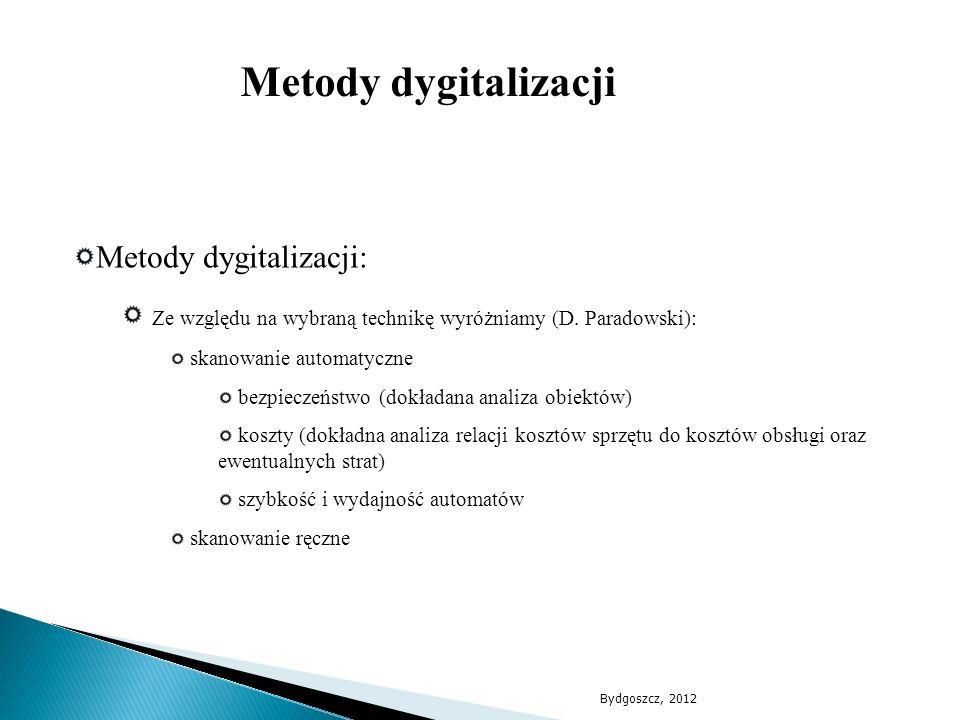 Metody dygitalizacji: Ze względu na wybraną technikę wyróżniamy (D. Paradowski): skanowanie automatyczne bezpieczeństwo (dokładana analiza obiektów) k