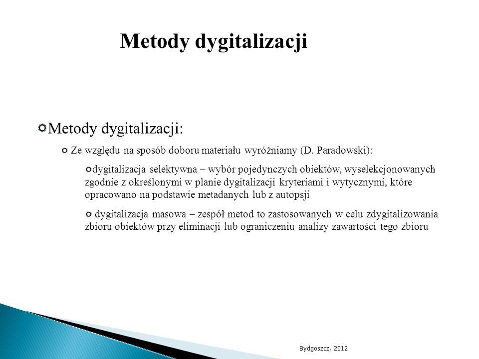 Metody dygitalizacji: Ze względu na sposób doboru materiału wyróżniamy (D. Paradowski): dygitalizacja selektywna – wybór pojedynczych obiektów, wysele