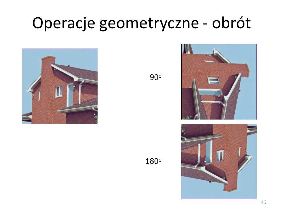 Operacje geometryczne - obrót 46 90 o 180 o