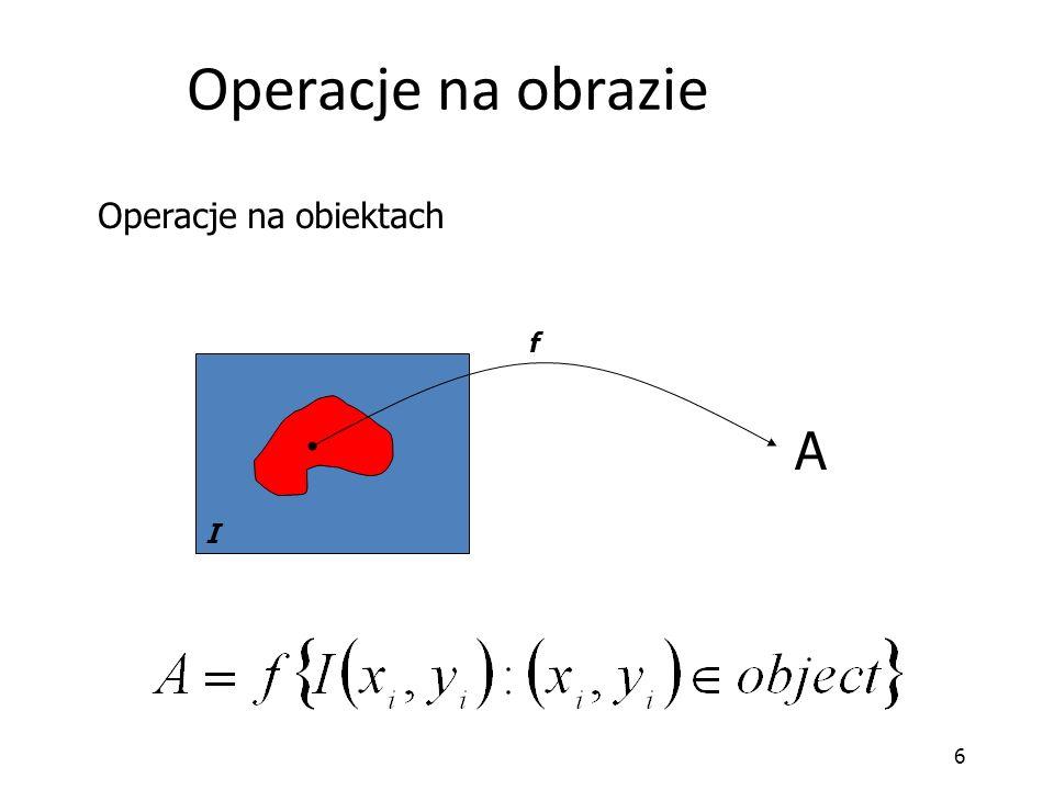 6 Operacje na obrazie I f Operacje na obiektach A