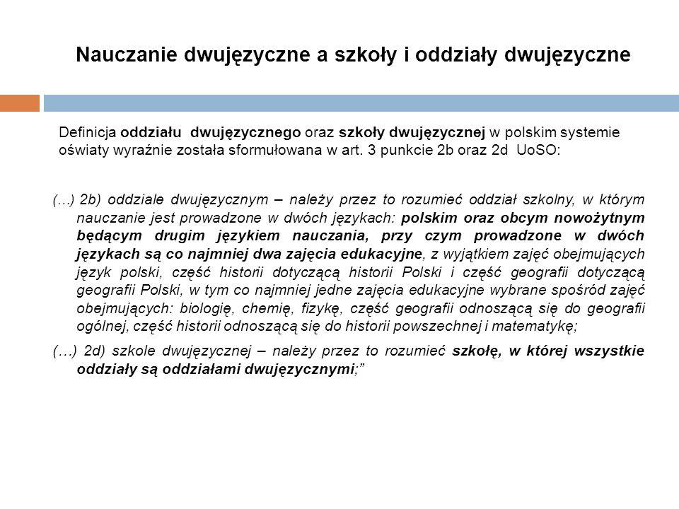 Nauczanie dwujęzyczne a szkoły i oddziały dwujęzyczne Definicja oddziału dwujęzycznego oraz szkoły dwujęzycznej w polskim systemie oświaty wyraźnie została sformułowana w art.