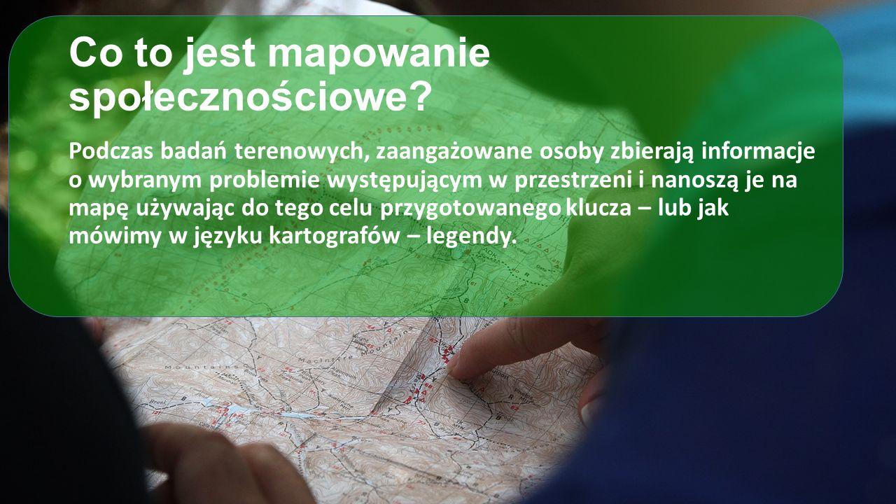 Co to jest mapowanie społecznościowe? Podczas badań terenowych, zaangażowane osoby zbierają informacje o wybranym problemie występującym w przestrzeni